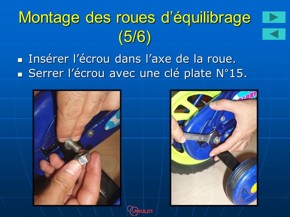 Montage des roues déquilibrage (5/6) Insérer lécrou dans laxe de la roue. Insérer lécrou dans laxe de la roue. Serrer lécrou avec une clé plate N°15.