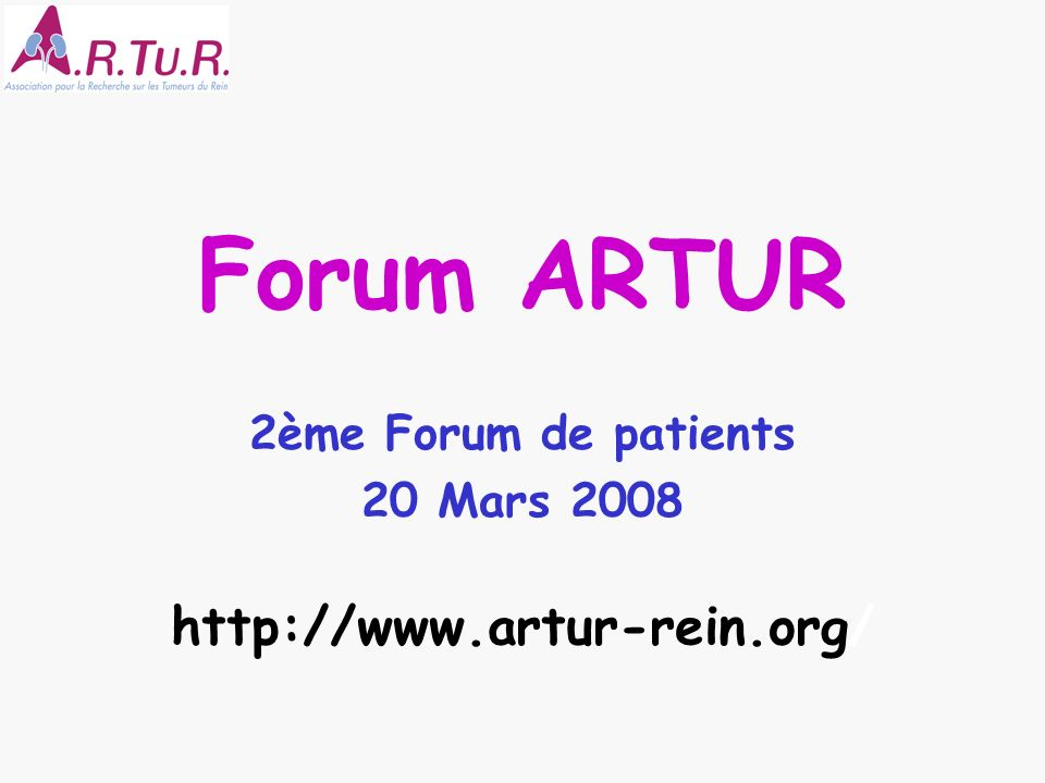 Forum ARTUR 2ème Forum de patients 20 Mars 2008 http://www.artur-rein.org/