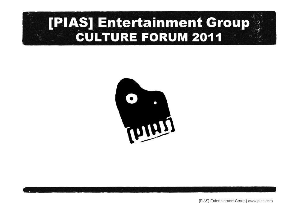 [PIAS] Entertainment Group | www.pias.com [PIAS] Entertainment Group CULTURE FORUM 2011 DE QUOI AVONS-NOUS BESOIN .