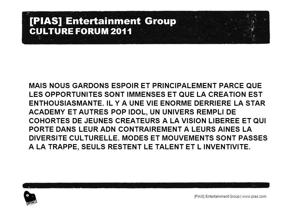 [PIAS] Entertainment Group | www.pias.com [PIAS] Entertainment Group CULTURE FORUM 2011 MAIS NOUS GARDONS ESPOIR ET PRINCIPALEMENT PARCE QUE LES OPPOR