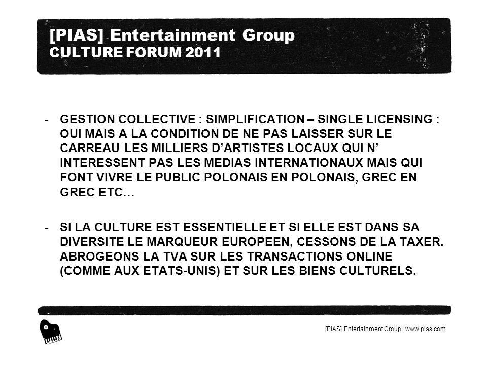 [PIAS] Entertainment Group | www.pias.com [PIAS] Entertainment Group CULTURE FORUM 2011 -GESTION COLLECTIVE : SIMPLIFICATION – SINGLE LICENSING : OUI