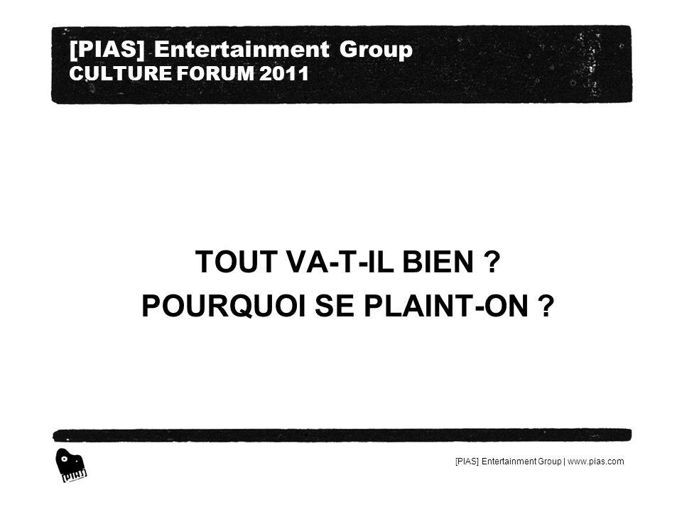 [PIAS] Entertainment Group | www.pias.com [PIAS] Entertainment Group CULTURE FORUM 2011 NOUS AVONS PERDU 25% DE NOTRE CHIFFRE DAFFAIRES.