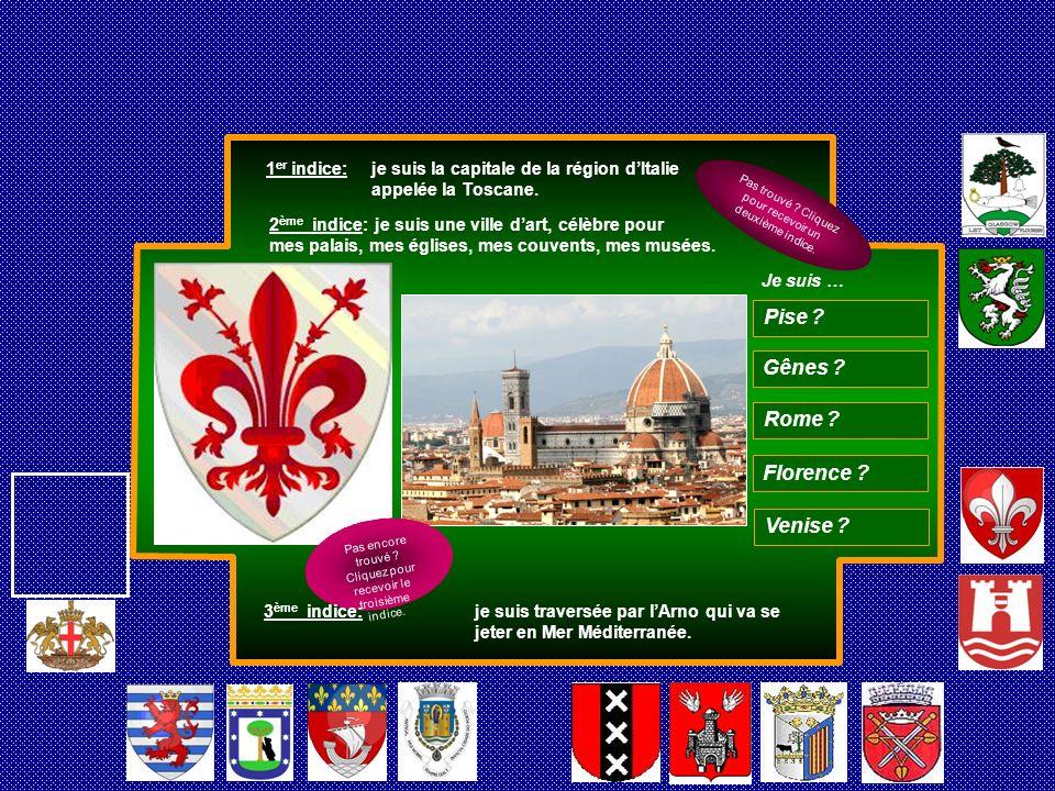 1 er indice: je suis la capitale de la région dItalie appelée la Toscane. Gênes ? Rome ? Florence ? Venise ? Pise ? Pas trouvé ? Cliquez pour recevoir