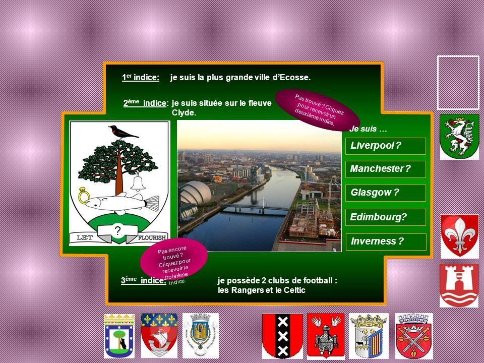 1 er indice: je suis la plus grande ville dEcosse. 2 ème indice: je suis située sur le fleuve Clyde. Manchester ? Glasgow ? Edimbourg? Inverness ? Liv