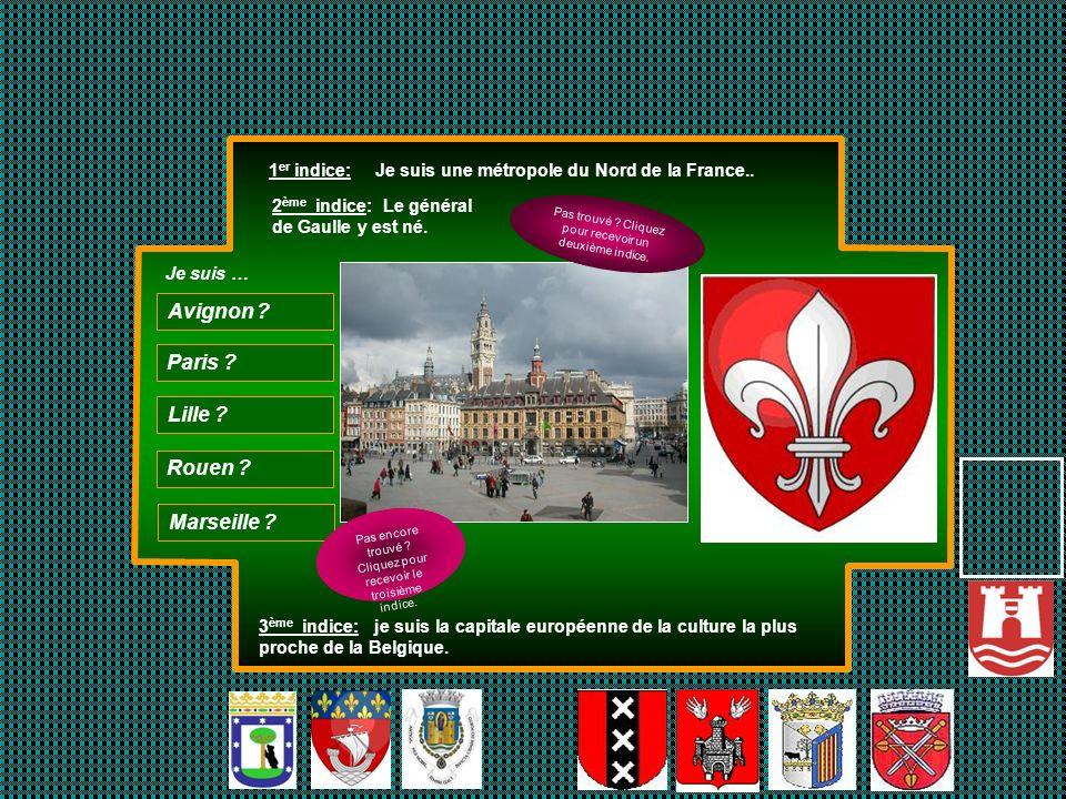 1 er indice: Je suis une métropole du Nord de la France.. 2 ème indice: Le général de Gaulle y est né. 3 ème indice: je suis la capitale européenne de