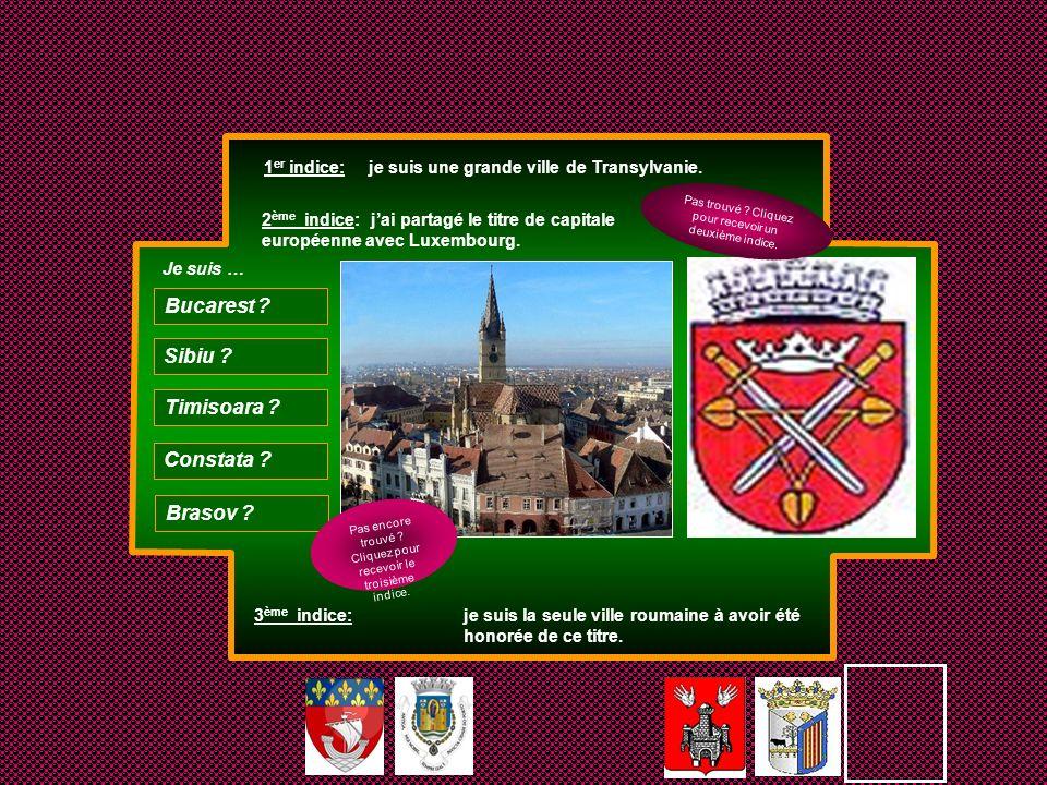 1 er indice: je suis une grande ville de Transylvanie. 2 ème indice: jai partagé le titre de capitale européenne avec Luxembourg. 3 ème indice: je sui