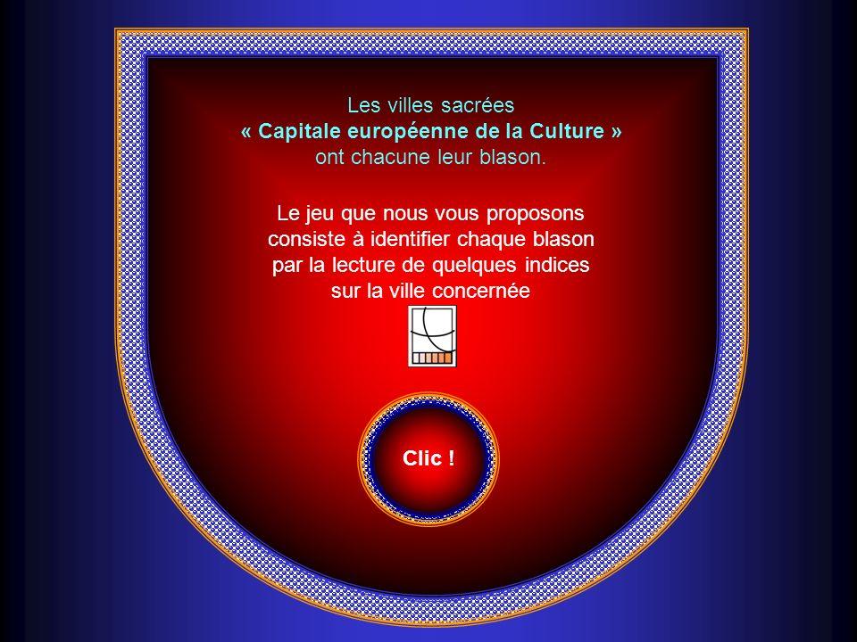 Les villes sacrées « Capitale européenne de la Culture » ont chacune leur blason. Le jeu que nous vous proposons consiste à identifier chaque blason p