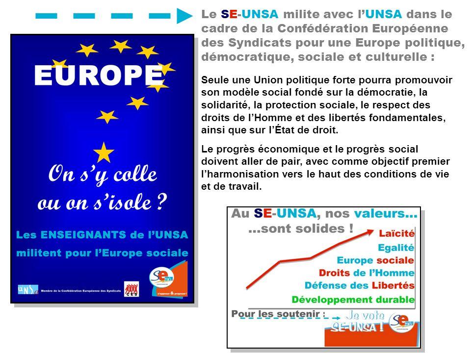 Le SE-UNSA milite avec lUNSA dans le cadre de la Confédération Européenne des Syndicats pour une Europe politique, démocratique, sociale et culturelle