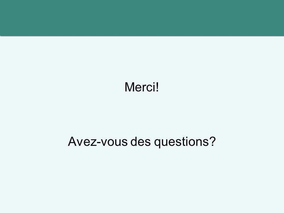 Merci! Avez-vous des questions?