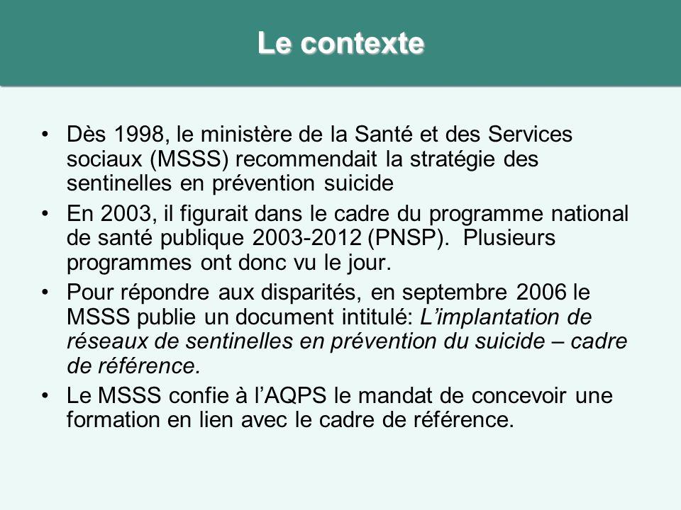 Le contexte Dès 1998, le ministère de la Santé et des Services sociaux (MSSS) recommendait la stratégie des sentinelles en prévention suicide En 2003,