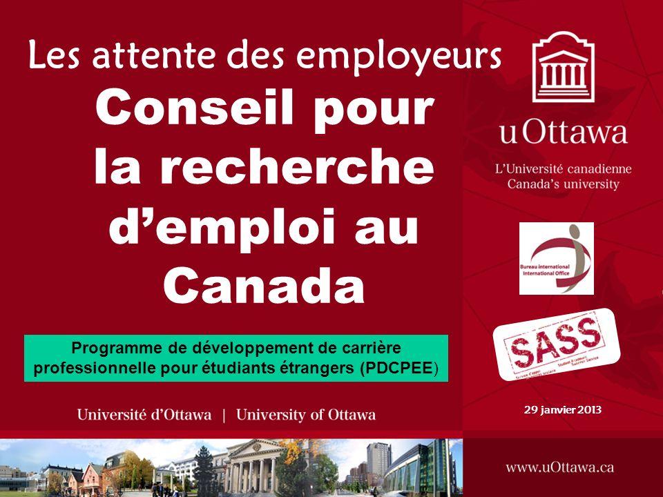 Les attente des employeurs Conseil pour la recherche demploi au Canada 29 janvier 2013 Programme de développement de carrière professionnelle pour étudiants étrangers (PDCPEE)