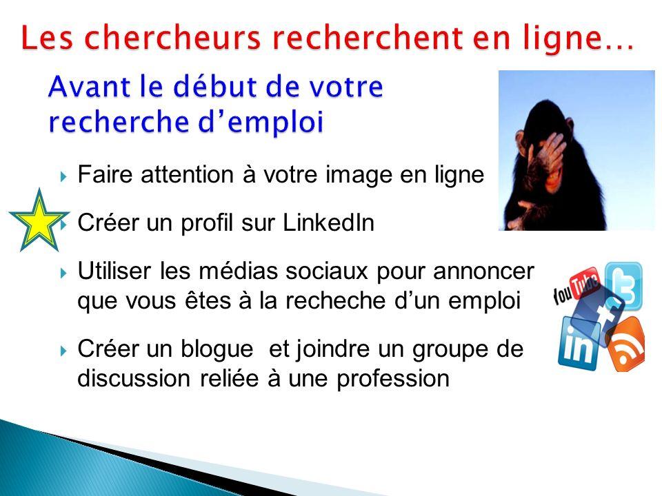 Faire attention à votre image en ligne Créer un profil sur LinkedIn Utiliser les médias sociaux pour annoncer que vous êtes à la recheche dun emploi Créer un blogue et joindre un groupe de discussion reliée à une profession