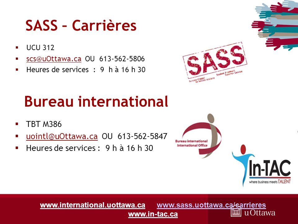 SASS – Carrières UCU 312 scs@uOttawa.ca OU 613-562-5806 Heures de services : 9 h à 16 h 30 www.international.uottawa.ca www.sass.uottawa.ca/carriereswww.sass.uottawa.ca/carrieres www.in-tac.ca TBT M386 uointl@uOttawa.ca OU 613-562-5847 Heures de services : 9 h à 16 h 30 Bureau international
