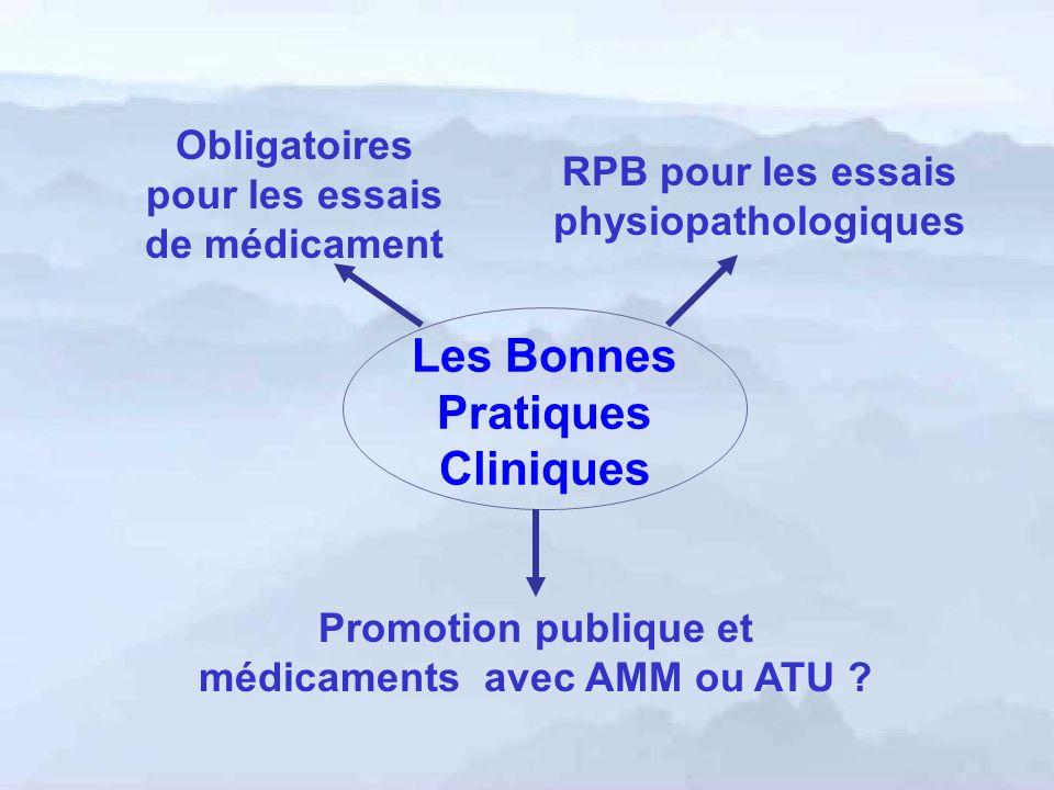 Les Bonnes Pratiques Cliniques Promotion publique et médicaments avec AMM ou ATU ? RPB pour les essais physiopathologiques Obligatoires pour les essai