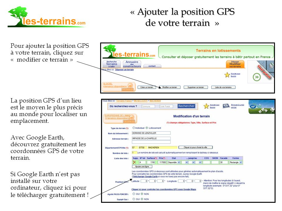 Pour ajouter la position GPS à votre terrain, cliquez sur « modifier ce terrain » La position GPS dun lieu est le moyen le plus précis au monde pour localiser un emplacement.
