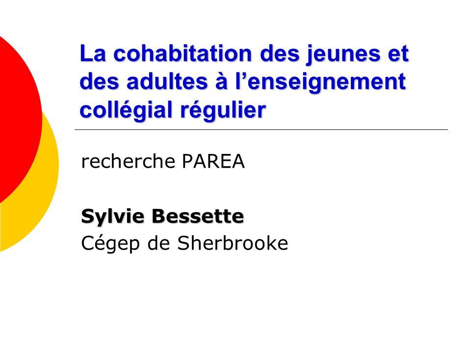 La cohabitation des jeunes et des adultes à lenseignement collégial régulier recherche PAREA Sylvie Bessette Cégep de Sherbrooke