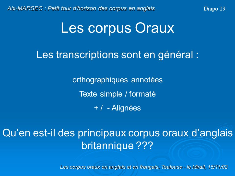Les corpus Oraux Format des transcriptions ??? Exemple de Texte Formaté : IviE dans XWaves Diapo 18 Transcription IviE Les corpus oraux en anglais et