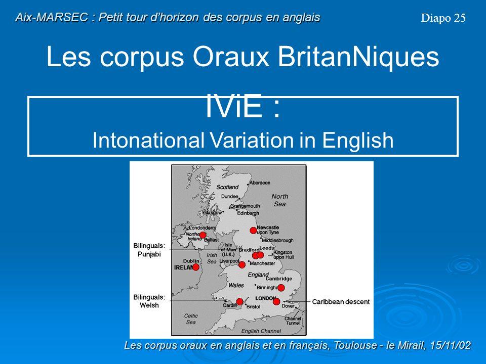 Les corpus Oraux BritanNiques Diapo 24 ICE-GB : LE composant britannique ICE-GB : un véritable corpus oral ??? Version 1 du corpus : Transcriptions se