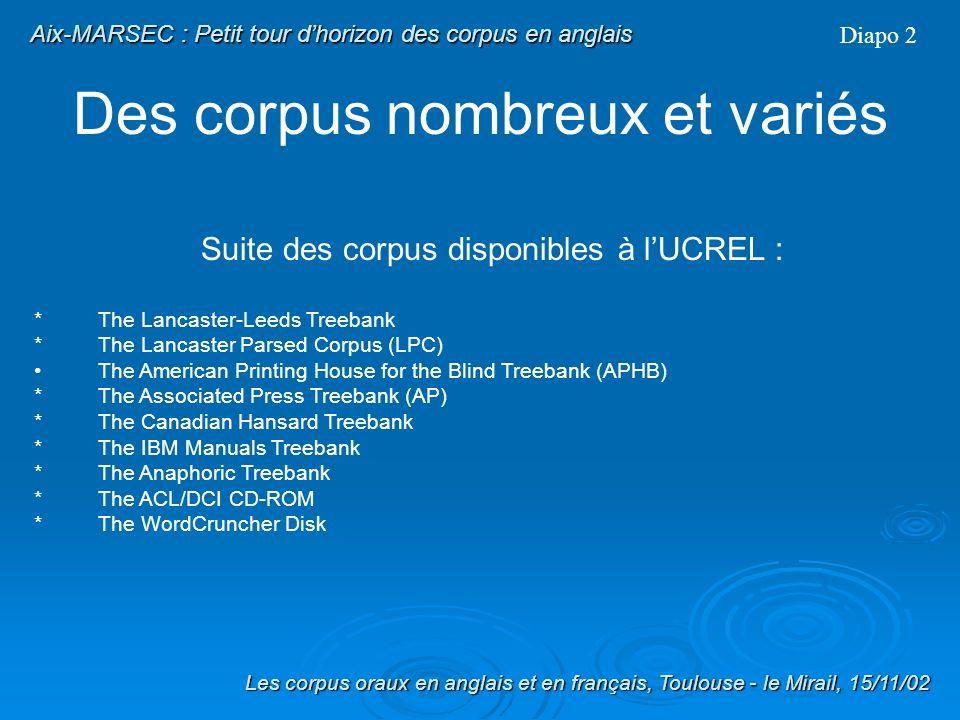 Les corpus Oraux Britanniques Diapo 21 ICE : The International Corpus of English Les corpus oraux en anglais et en français, Toulouse - le Mirail, 15/11/02 Aix-MARSEC : Petit tour dhorizon des corpus en anglais