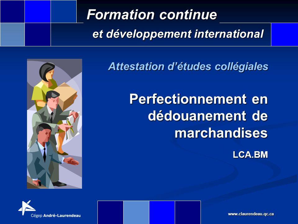 www.claurendeau.qc.ca Formation continue et développement international Le contexte Il devient alors essentiel pour les entreprises du domaine des douanes, du transport et de la logistique ainsi que pour un grand nombre dentreprises du domaine manufacturier dacquérir et de maintenir leurs compétences organisationnelles.