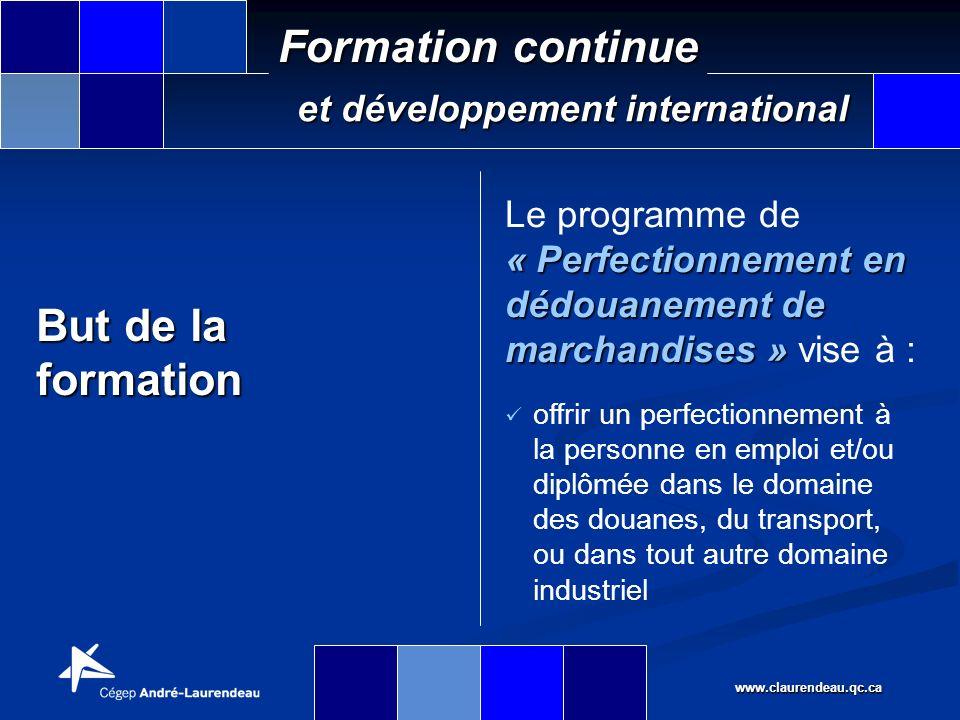www.claurendeau.qc.ca Formation continue et développement international Profil recherché par les employeurs Polyvalence Capacité de développer et de maintenir à jour un ensemble de compétences en procédures douanières et en dédouanement de marchandises