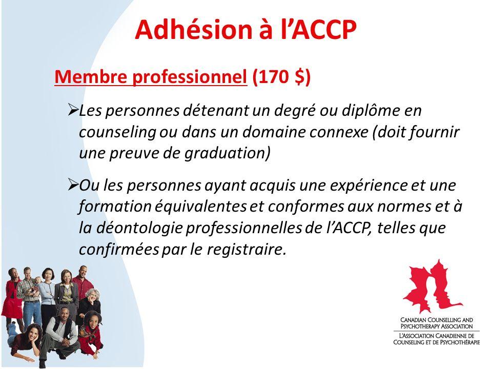 Adhésion à lACCP Membre professionnel (170 $) Les personnes détenant un degré ou diplôme en counseling ou dans un domaine connexe (doit fournir une preuve de graduation) Ou les personnes ayant acquis une expérience et une formation équivalentes et conformes aux normes et à la déontologie professionnelles de lACCP, telles que confirmées par le registraire.