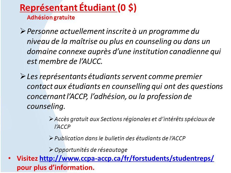 Représentant Étudiant (0 $) Adhésion gratuite Personne actuellement inscrite à un programme du niveau de la maîtrise ou plus en counseling ou dans un domaine connexe auprès dune institution canadienne qui est membre de lAUCC.