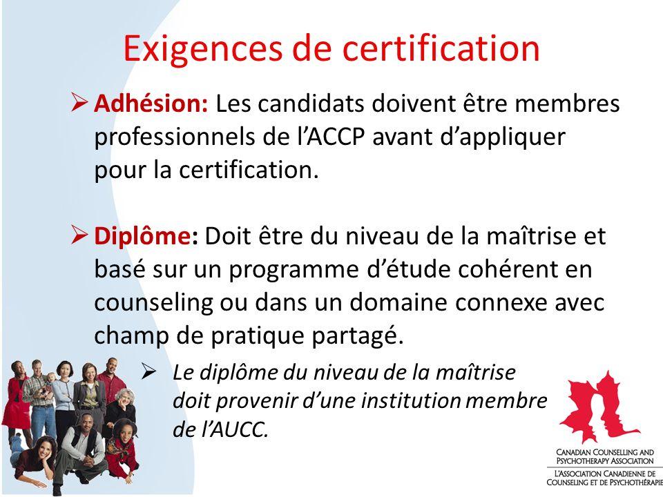 Exigences de certification Adhésion: Les candidats doivent être membres professionnels de lACCP avant dappliquer pour la certification. Diplôme: Doit