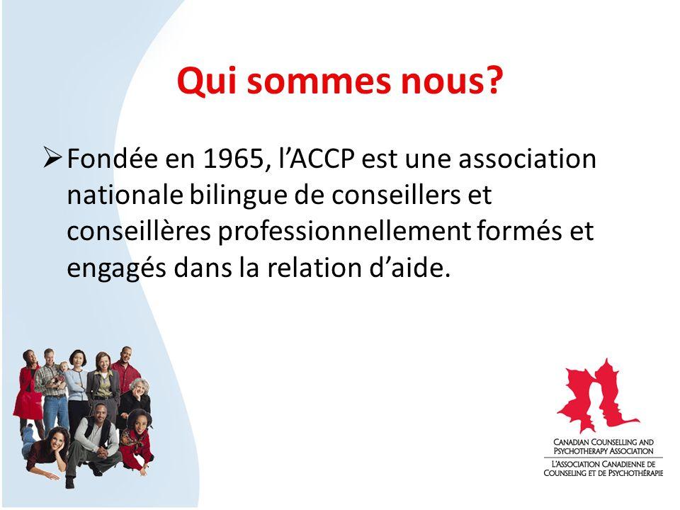 Qui sommes nous? Fondée en 1965, lACCP est une association nationale bilingue de conseillers et conseillères professionnellement formés et engagés dan