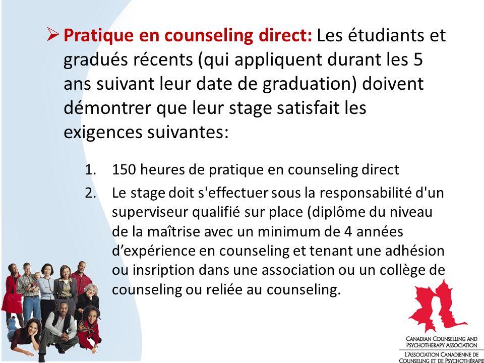 Pratique en counseling direct: Les étudiants et gradués récents (qui appliquent durant les 5 ans suivant leur date de graduation) doivent démontrer qu