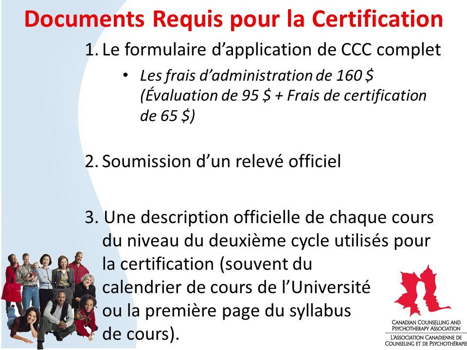 Documents Requis pour la Certification 1.Le formulaire dapplication de CCC complet Les frais dadministration de 160 $ (Évaluation de 95 $ + Frais de certification de 65 $) 2.Soumission dun relevé officiel 3.