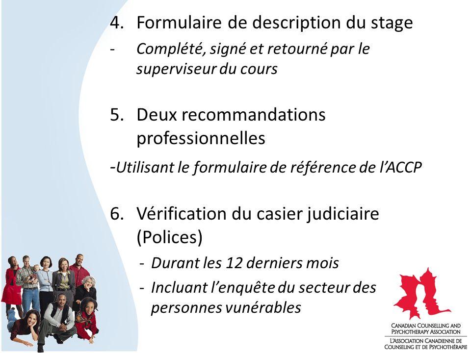 4. Formulaire de description du stage -Complété, signé et retourné par le superviseur du cours 5.Deux recommandations professionnelles - Utilisant le