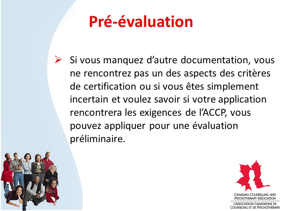 Si vous manquez dautre documentation, vous ne rencontrez pas un des aspects des critères de certification ou si vous êtes simplement incertain et voulez savoir si votre application rencontrera les exigences de lACCP, vous pouvez appliquer pour une évaluation préliminaire.