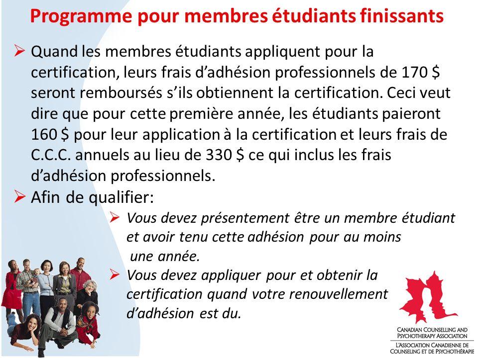 Programme pour membres étudiants finissants Quand les membres étudiants appliquent pour la certification, leurs frais dadhésion professionnels de 170 $ seront remboursés sils obtiennent la certification.
