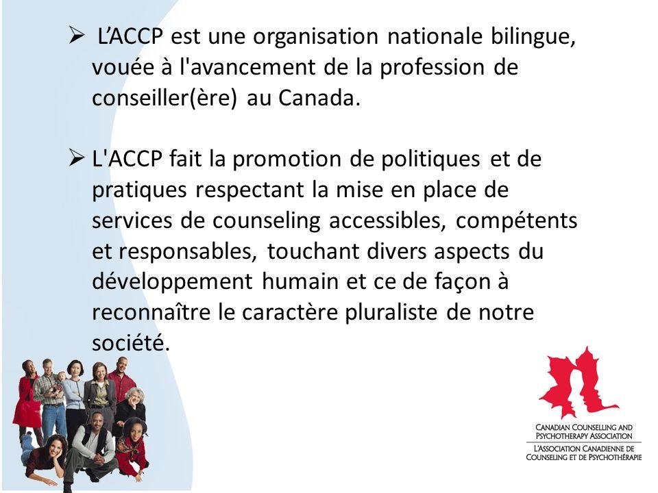 LACCP est une organisation nationale bilingue, vouée à l'avancement de la profession de conseiller(ère) au Canada. L'ACCP fait la promotion de politiq