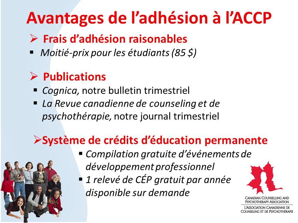 Avantages de ladhésion à lACCP Frais dadhésion raisonables Moitié-prix pour les étudiants (85 $) Publications Cognica, notre bulletin trimestriel La R