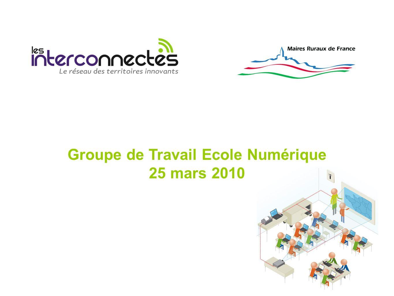 Groupe de Travail Ecole Numérique 25 mars 2010