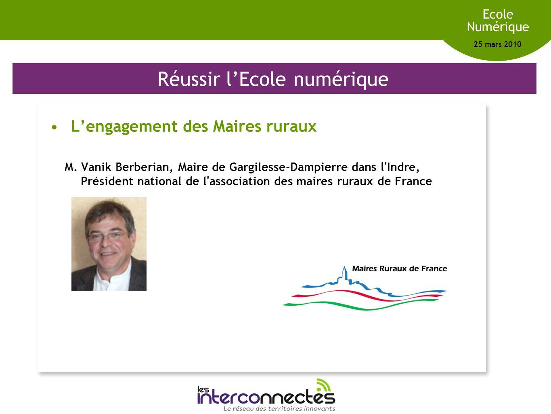 Réseau des territoires innovants Ecole Numérique 25 mars 2010 Réussir lEcole numérique Lengagement des Maires ruraux M. Vanik Berberian, Maire de Garg