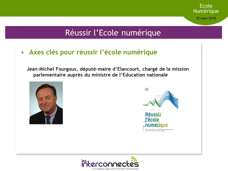 Réseau des territoires innovants Ecole Numérique 25 mars 2010 Réussir lEcole numérique Axes clés pour réussir lécole numérique Jean-Michel Fourgous, d