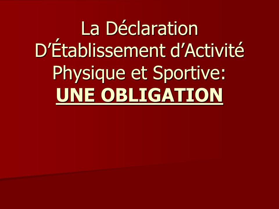 La Déclaration DÉtablissement dActivité Physique et Sportive: UNE OBLIGATION
