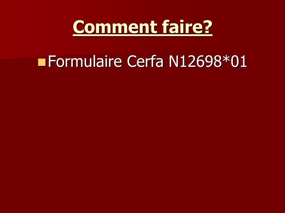 Comment faire? Formulaire Cerfa N12698*01 Formulaire Cerfa N12698*01
