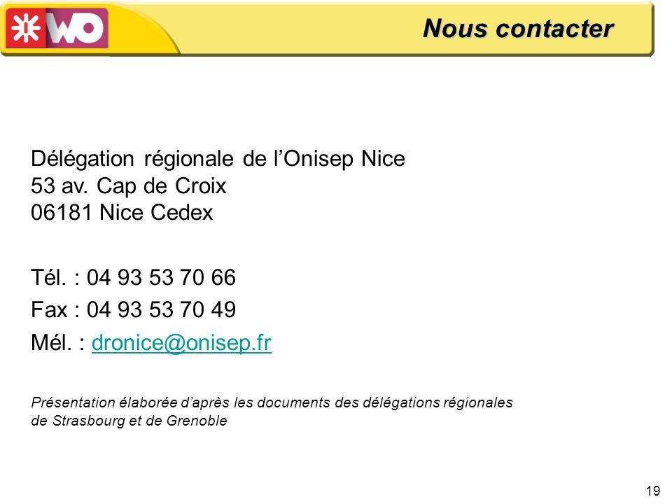 19 Délégation régionale de lOnisep Nice 53 av. Cap de Croix 06181 Nice Cedex Tél. : 04 93 53 70 66 Fax : 04 93 53 70 49 Mél. : dronice@onisep.frdronic