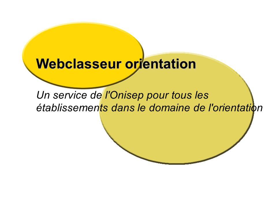 Webclasseur orientation Un service de l'Onisep pour tous les établissements dans le domaine de l'orientation