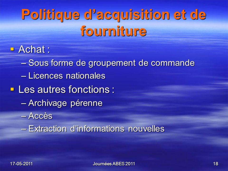 Politique dacquisition et de fourniture Achat : Achat : –Sous forme de groupement de commande –Licences nationales Les autres fonctions : Les autres f