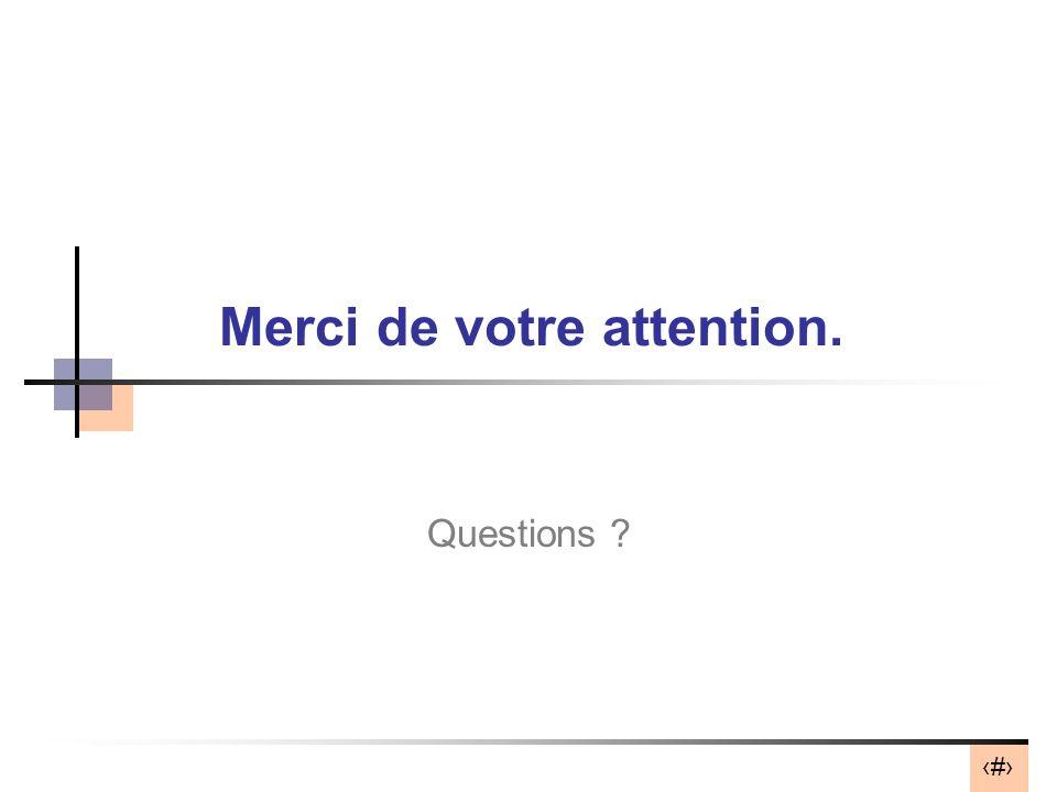 33 Merci de votre attention. Questions ?