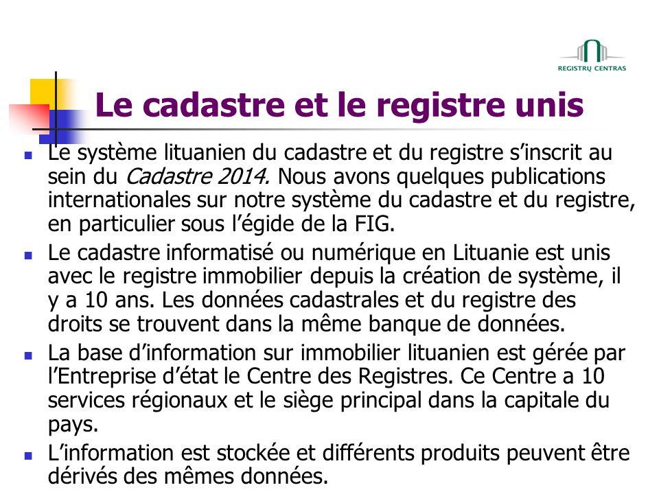 Le cadastre et le registre unis Le système lituanien du cadastre et du registre sinscrit au sein du Cadastre 2014.