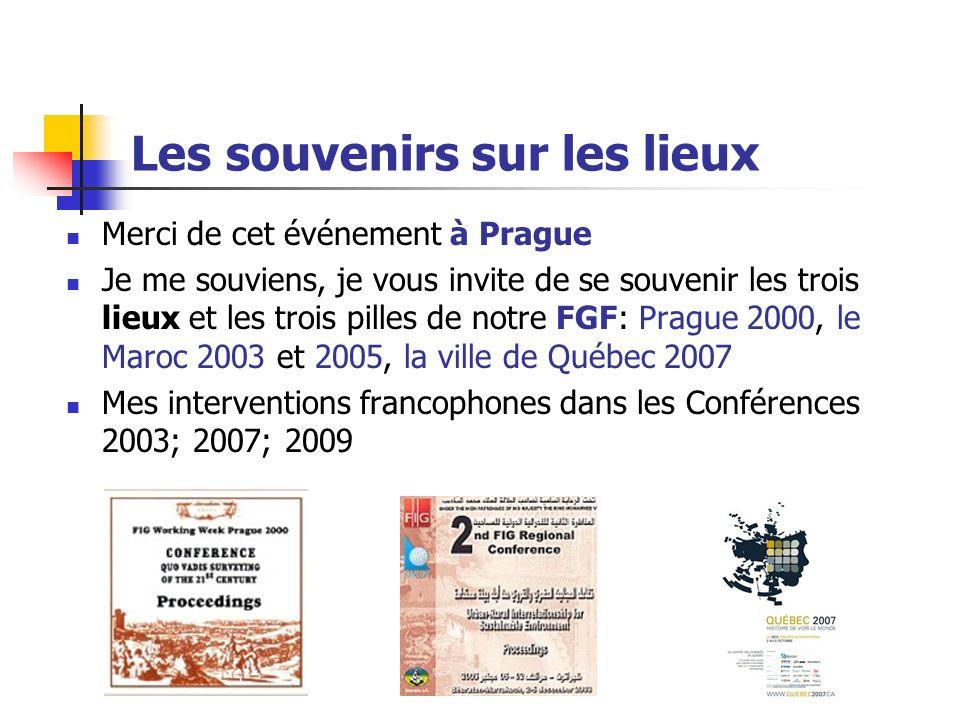 Les souvenirs sur les lieux Merci de cet événement à Prague Je me souviens, je vous invite de se souvenir les trois lieux et les trois pilles de notre FGF: Prague 2000, le Maroc 2003 et 2005, la ville de Québec 2007 Mes interventions francophones dans les Conférences 2003; 2007; 2009