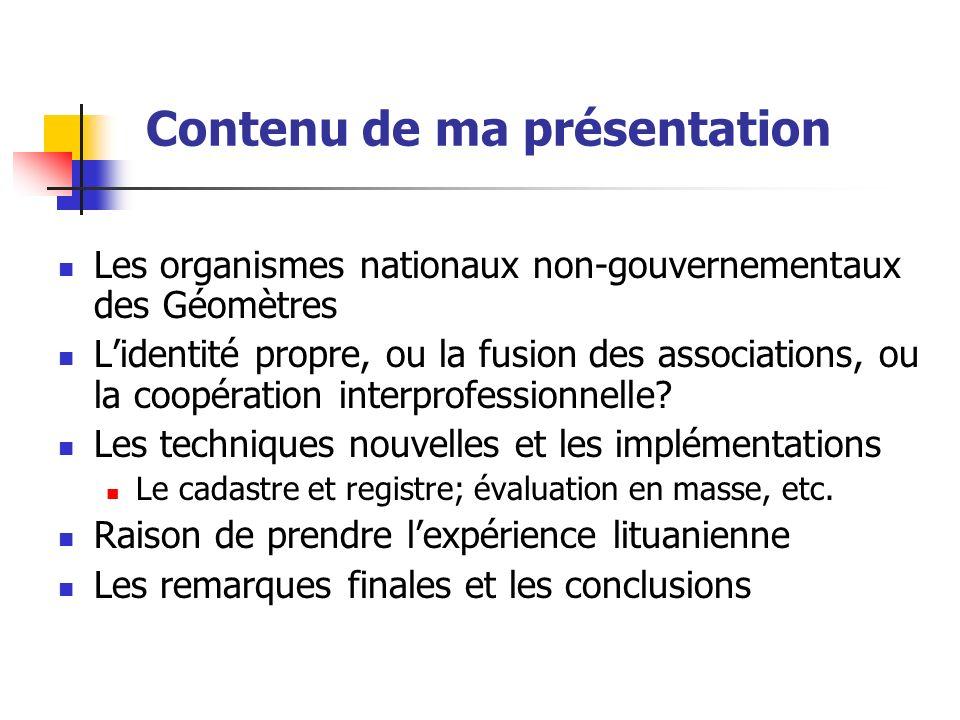 Contenu de ma présentation Les organismes nationaux non-gouvernementaux des Géomètres Lidentité propre, ou la fusion des associations, ou la coopération interprofessionnelle.