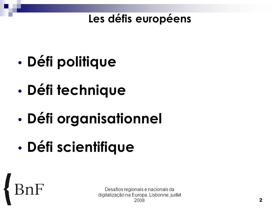 Desafios regionais e nacionais da digitalização na Europa, Lisbonne, juillet 20082 Les défis européens Défi politique Défi technique Défi organisationnel Défi scientifique