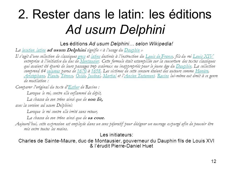 12 2. Rester dans le latin: les éditions Ad usum Delphini Les éditions Ad usum Delphini… selon Wikipedia! La locution latine ad usum Delphini signifie